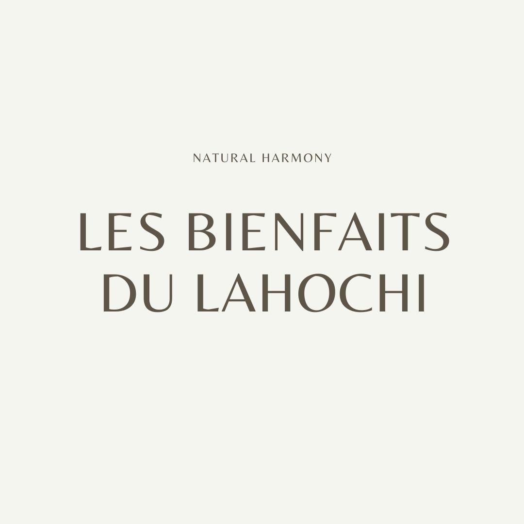 Les vertus & bienfaits du LaHoChi